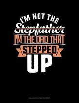I'm Not The Stepfather I'm The Father That Stepped Up