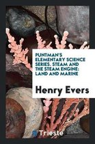 Puntman's Elementary Science Series. Steam and the Steam Engine