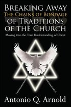 Breaking Away the Chains of Bondage of Traditions of the Church