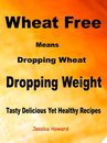 Wheat Free Means Dropping Wheat Dropping Weight