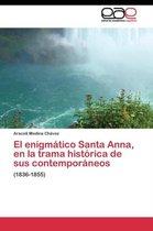 El Enigmatico Santa Anna, En La Trama Historica de Sus Contemporaneos