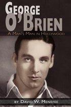 George O'Brien - A Man's Man in Hollywood