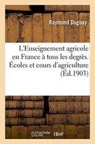 L'Enseignement agricole en France a tous les degres. Ecoles et cours d'agriculture