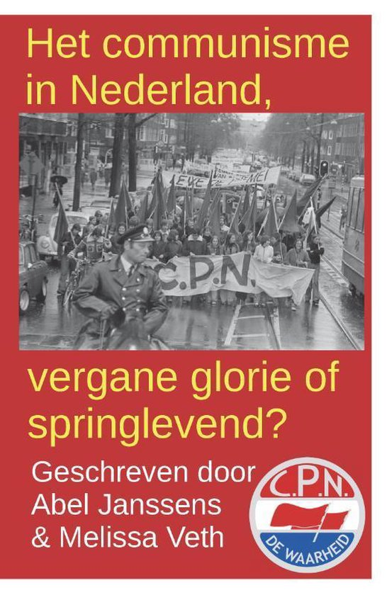 Het communisme in Nederland, vergane glorie of springlevend? - Abel Janssens |