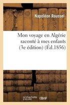 Mon voyage en Algerie raconte a mes enfants (3e edition)