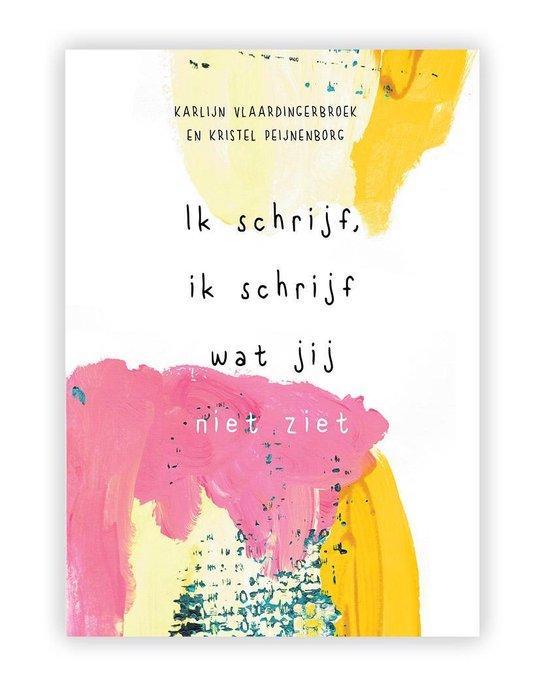 Ik schrijf, ik schrijf wat jij niet ziet - WoordKunstBoek - Karlijn Vlaardingerbroek, Kristel Peijnenborg   Fthsonline.com