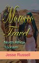 Morocco Travel: North Africa Tourism