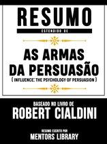"""Resumo Estendido De """"As Armas Da Persuasão"""" (Influence: The Psychology Of Persuasion) - Baseado No Livro De Robert B. Cialdini"""