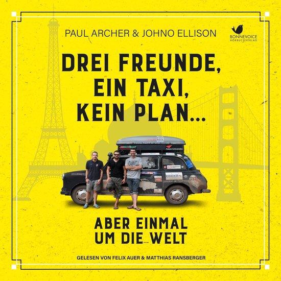 Drei Freunde, ein Taxi, kein Plan...Aber einmal um die Welt