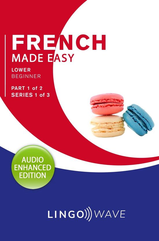French Made Easy - Lower Beginner - Part 1 of 2 - Series 1 of 3