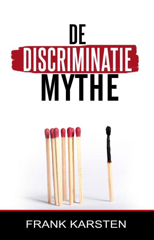 De discriminatiemythe - Frank Pj Karsten  