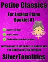 Petite Classics for Easiest Piano Booklet V1 Canon In D Major Gypsy Rondo Turkish March the Ruin of Athens Letter Names Emedded In Noteheads for Quick and Easy Reading