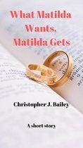 What Matilda Wants, Matilda Gets