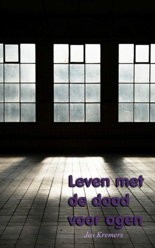 Leven met de dood voor ogen - Jos Kremers  