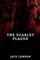The Scarlet Plague: Classic book by Jack London with Illustrated