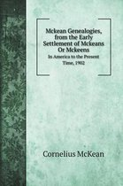 Mckean Genealogies, from the Early Settlement of Mckeans Or Mckeens