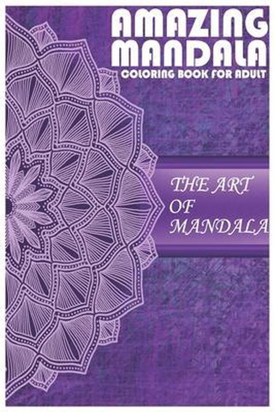 Amazing Mandala Coloring Book The Art Of Mandala