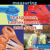 Measuring: Teaspoons, Tablespoons, and Cups