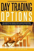 Day Trading Options: The Complete day trading crash course for beginners. Learn here all the strategies on how to do it for a living.