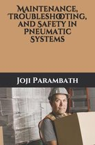 Maintenance, Troubleshooting, and Safety in Pneumatic Systems