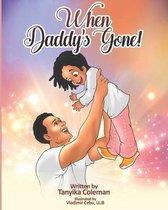 When Daddy's Gone!