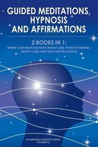 Guided Meditations, Hypnosis and Affirmations: 2 Books in 1