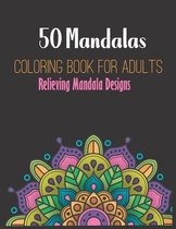 50 Mandalas Coloring Book: For Adults Relieving Mandala Designs.
