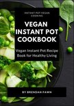 Vegan Instant Pot Cookbook: Vegan Instant Pot Recipe Book for Healthy Living