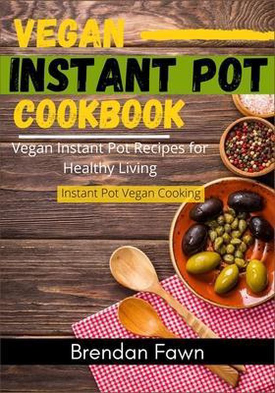 Vegan Instant Pot Cookbook: Vegan Instant Pot Recipes for Healthy Living