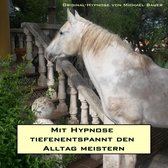 Mit Hypnose tiefenentspannt den Alltag meistern