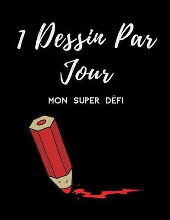 1 Dessin Par Jour: Mon Super D�fi, Cahier de Dessin a Remplir, Apprendre Le Dessin, Carnet a Offrir Pour Petits Et Grands, Format A4 366