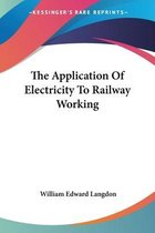 The Application of Electricity to Railway Working