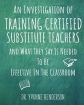 An Investigation of Training Certified Substitute Teachers and What They Say is Needed to be Effective in the Classroom