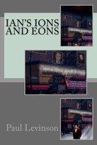 Ian's Ions and Eons