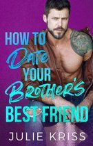 How to Date Your Brother's Best Friend