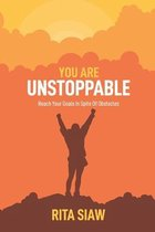 You Are Unstoppable: Reach Your Goals In Spite Of Obstacles