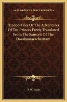 Hindoo Tales or the Adventures of Ten Princes Freely Translated from the Sanscrit of the Dasakumaracharitam