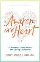 Awaken My Heart: 52 Weeks of Giving Thanks and Loving Abundantly