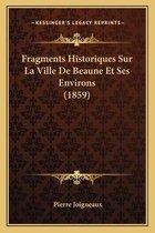 Fragments Historiques Sur La Ville de Beaune Et Ses Environs (1859)