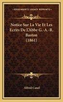 Notice Sur La Vie Et Les Ecrits de L'Abbe G.-A.-R. Baston (1861)