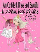 I Am Confident, Brave and Beautiful A Coloring Book for Girls Ages 4-8, 9-12