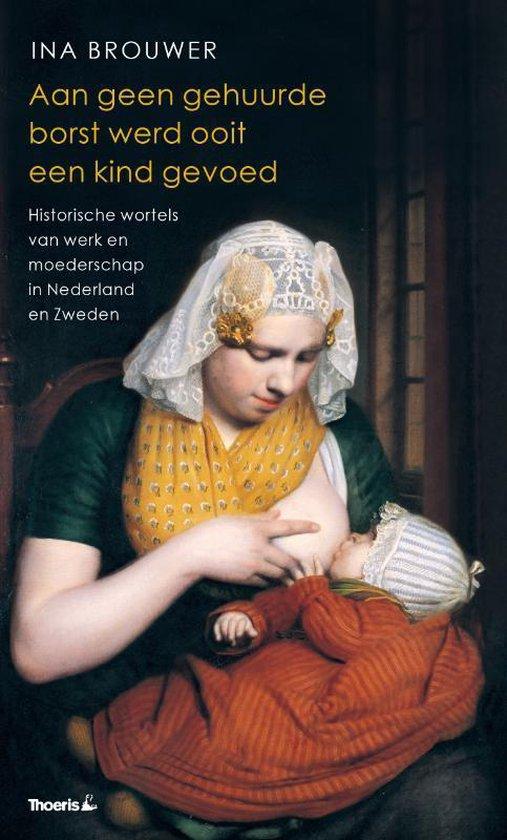 Aan geen gehuurde borst werd ooit een kind gevoed - Ina Brouwer |