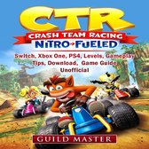 CTR Crash Team Racing Nitro Fueled, Switch, Xbox One, PS4, Levels, Gameplay, Tips, Download, Game Guide Unofficial