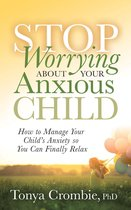 Omslag Stop Worrying About Your Anxious Child