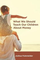 What We Should Teach Our Children About Money