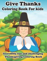Give Thanks Coloring Book For Kids: Incredibly Fun And Challenging Thanksgiving Coloring Book