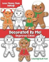 Decorated By Me! Gingerbread Edition: Coloring Book Fun For Kids and Adults