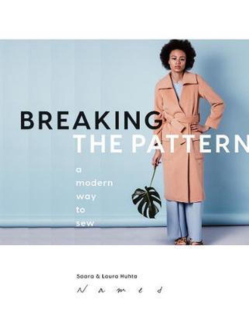 Breaking the Pattern : A modern way to sew - Saara Huhta