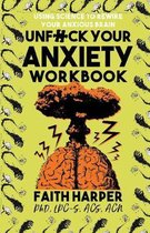 Unfuck Your Anxiety Workbook: Using Science to Rewire Your Anxious Brain