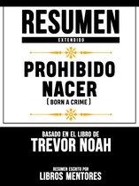 Resumen Extendido: Prohibido Nacer (Born A Crime) - Basado En El Libro De Trevor Noah
